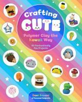 Crafting Cute  Polymer Clay the Kawaii Way PDF