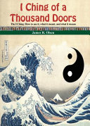 I Ching of a Thousand Doors: The I Ching: How to Use It, what it Meant, and what it Means