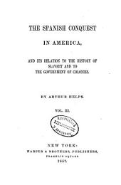 The Spanish conquest in America, and its relation to the history of slavery and to the government of colonies: Volume 3
