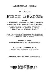 Analytical Fifth Reader: Containing an Introductory Article on the General Principles of Elocution, with a Thorough Method of Analysis, Intended to Develop the Pupil's Appreciation of the Thought and Emotion, a Critical Phonic Analysis of English Words, and Large Number of New and Valuable Selections for Exercises in Reading and Elocution, Supplemented by Numerous Historical, Biographical, and Explanatory Notes