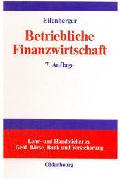 Betriebliche Finanzwirtschaft: Einführung in Investition und Finanzierung, Finanzpolitik und Finanzmanagement von Unternehmungen, Ausgabe 7