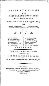 Dissertations and miscellaneous pieces relating to the history and antiquities, the arts, sciences, and literature, of Asia: by Sir W. Jones, W. Chambers ... and others, Volume 2