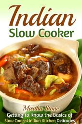 Indian Slow Cooker: Getting to Know the Basics of Slow Cooked Indian Kitchen Delicacies