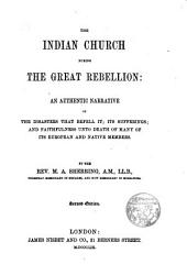 The Indian Church During the Great Rebellion: An Authentic Narrative of the Disasters that Befell It, Its Sufferings, and Faithfulness Unto Death of Many of Its European and Native Members