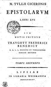 M. Tvllii Ciceronis Epistolarvm Libri XVI.: Tomvs Secvndvs, Volume 2