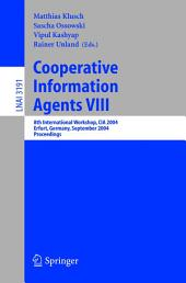 Cooperative Information Agents VIII: 8th International Workshop, CIA 2004, Erfurt, Germany, September 27-29, 2004, Proceedings