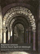Registrum cartarum Ecclesie Sancti Egidii de Edinburgh: a series of charters and original documents connected with the Church of St. Giles Edinburgh, M.CCC.XLIV-M.D.LXVII