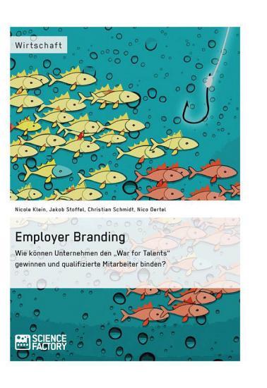 Employer Branding  Wie k  nnen Unternehmen den  War for Talents  gewinnen und qualifizierte Mitarbeiter binden  PDF