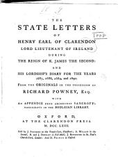 The State Letters of Henry, Earl of Clarendon: Lord Lieutenant of Ireland During the Reign of K. James the Second; and His Lordship's Diary for the Years 1687, 1688, 1689, and 1690. From the Originals in the Possession of Richard Powney, with an Appendix from Archbishop Sancroft's Manuscripts in the Bodleian Library, Volume 1