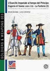 L'esercito imperiale al tempo del Principe Eugenio di Savoia 1690-1720. La Fanteria (3): The Imperial Army in the age of Prince Eugene of Savoy 1690-1720 the infantry (3)