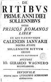 De ritibus primae anni diei solennibus inter priscos romanos liber ex quo plerorumque calendis januarii... origo