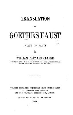 Translation of Goethe s Faust  Ist and IInd Parts  by W  B  Clarke PDF
