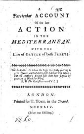 An Account of the late action in the Mediterranean, with the line of battle of both fleets [i.e. of the British and of the combined French and Spanish fleets]. 9-12 Feb. 1744. Second edition, with passages omitted in the first