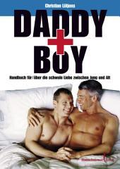 Daddy und Boy: Ein Ratgeber und Lesebuch für/über die schwule Liebe zwischen Alt und Jung