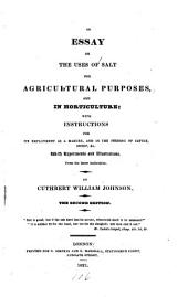 An Essay on the Uses of Salt for Agricultural Purposes, and in Horticulture, with Instructions for Its Employment as a Manure, and in the Feeding of Cattle, Sheep, & C. With Experiments and Illustrations, from the Latest Authorities