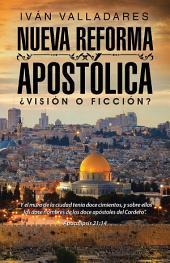 Nueva Reforma Apostólica: ¿Visión O Ficción?