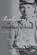 Recollections of Thomas D  Duncan  A Confederate Soldier PDF