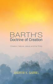 Barth's Doctrine of Creation: Creation, Nature, Jesus, and the Trinity