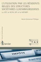 L'utilisation par les résidents belges des structures sociétaires luxembourgeoises: La SPF,la SICAV-SIF et la SOPARFI