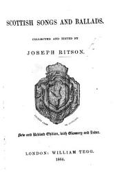 Scottish Songs and Ballads. Collected and edited by J. Ritson. New and revised edition, with glossary and index. [With illustrations.]