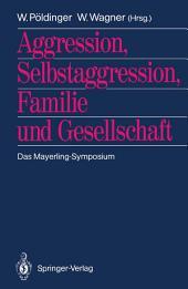 Aggression, Selbstaggression, Familie und Gesellschaft: Das Mayerling-Symposium