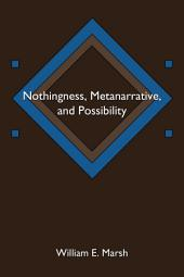 Nothingness, Metanarrative, and Possibility