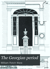 The Georgian Period: A Series of Measured Drawings of Colonial Work, Part 7