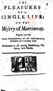 The Pleasures of a Single Life, or the Miseries of Matrimony a poem : occasionally writ upon the many divorces lately granted by Parliament
