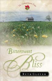 Bittersweet Bliss (Saskatchewan Saga Book #5): A Novel
