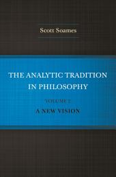 The Analytic Tradition in Philosophy, Volume 2: A New Vision