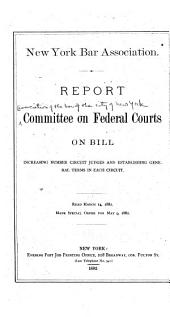 Report, Committee on Federal Courts, on Bill Increasing Number Circuit Judges and Establishing General Terms in Each Circuit: Read March 14, 1882