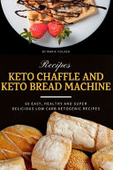 Keto Chaffle and Keto Bread Machine Recipes PDF