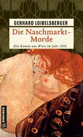 Die Naschmarkt-Morde: Historischer Kriminalroman