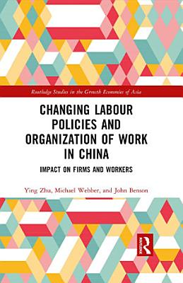 Changing Labour Policies and Organization of Work in China PDF
