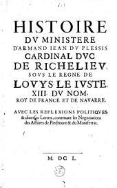 Histoire du ministère d'Armand Jean du Plessis, cardinal duc de Richelieu, sous le règne de Louys le juste
