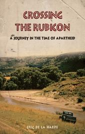 Crossing the Rubicon: A Journey in the Time of Apartheid
