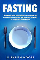 Fasting: The Ultimate Guide to Intermittent, Alternate-Day, and Extended Water Fasting and How to Activate Autophagy for Weight