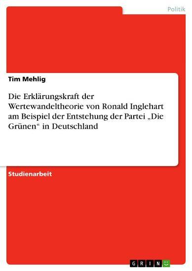 Die Erkl  rungskraft der Wertewandeltheorie von Ronald Inglehart am Beispiel der Entstehung der Partei    Die Gr  nen    in Deutschland PDF