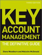 Key Account Management: The Definitive Guide, Edition 3