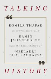Talking History: Romila Thapar in conversation with Ramin Jahanbegloo, with the participation of Neeladri Bhattacharya