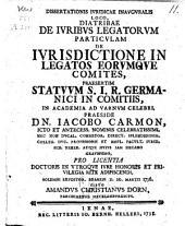 Diatribae de juribus legatorum de jurisdictione in legatos eorumque comites, praesertim statuum S. I. R. Germanici in comitiis, 20 Maart 1736