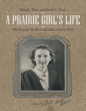 A Prairie Girl   s Life  The Story of the Reverend Edna Lenora Perry PDF