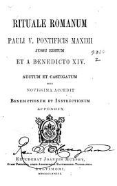 Rituale Romanum Pauli V. Pontificis maximi jussu editum et a Benedicto XIV.: Auctum et castigatum cui novissima accedit Benedictionum et Instructionum appendix, Volume 82; Volume 607