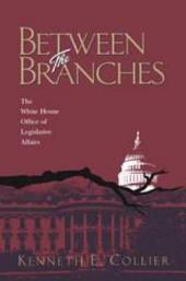 Between the Branches: The White House Office of Legislative Affairs