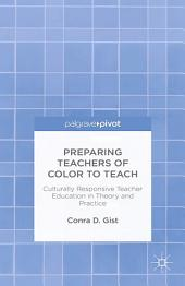 Preparing Teachers of Color to Teach: Culturally Responsive Teacher Education in Theory and Practice