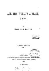 All the World's a Stage: A Novel, Volume 1