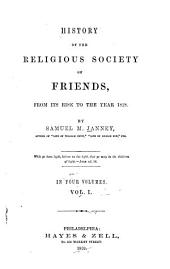 History of the Religious Society of Friends: From Its Rise to the Year 1828, Volume 1