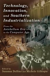 Technology, Innovation, and Southern Industrialization: From the Antebellum Era to the Computer Age