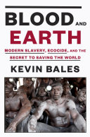 Blood and Earth: Modern Slavery, Ecocide, and the Secret to Saving the World by Kevin Bales
