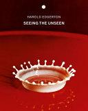 Harold Edgerton: Seeing the Unseen